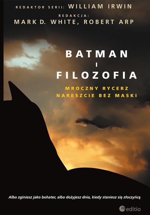 okładka Batman i filozofia. Mroczny rycerz nareszcie bez maski, Książka | D. White (Editor) Mark, Arp (Editor) Robert, Praca Zbiorowa