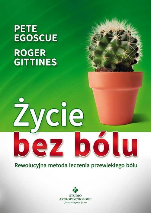 okładka Życie bez bólu Rewolucyjna metoda leczenia przewlekłego bólu, Książka | Pete Egoscue, Roger Gittines