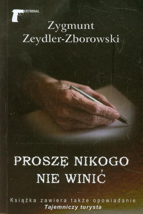 okładka Proszę nikogo nie winić, Książka | Zygmunt Zeydler-Zborowski