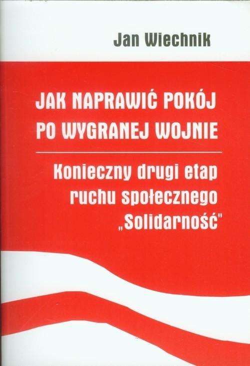 okładka Jak naprawić pokój po wygranej wojnie konieczny drugi etap ruchu społecznego Solidarność, Książka |