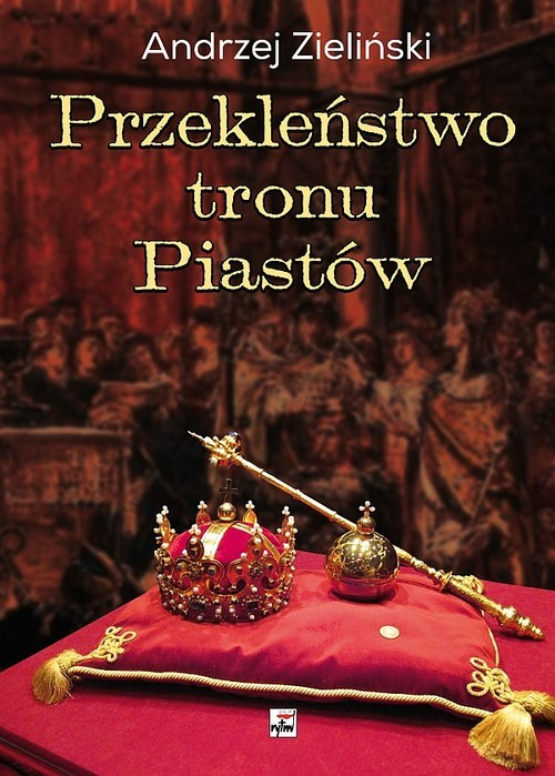 okładka Przekleństwo tronu Piastówksiążka |  | Zieliński Andrzej