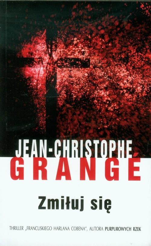 okładka Zmiłuj się, Książka   Jean-Christophe Grange