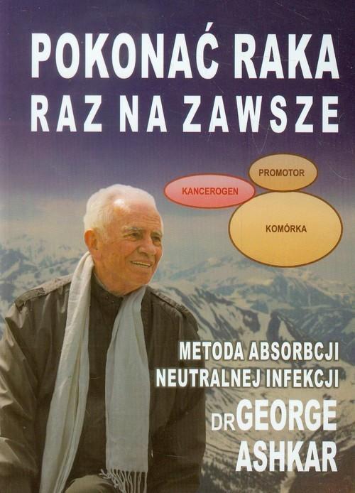 okładka Pokonać raka raz na zawsze Metoda absorbcji neutralnej infekcji, Książka | Ashkar George