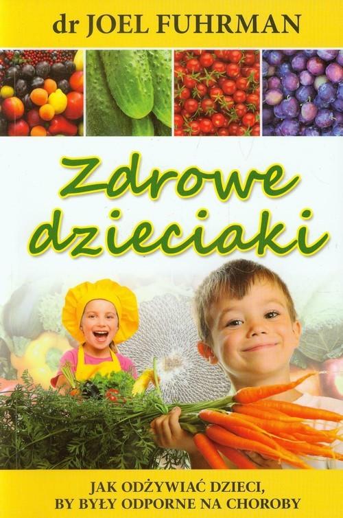 okładka Zdrowe dzieciaki Jak odżywiać dzieci, by były odporne na choroby, Książka   Fuhrman Joel