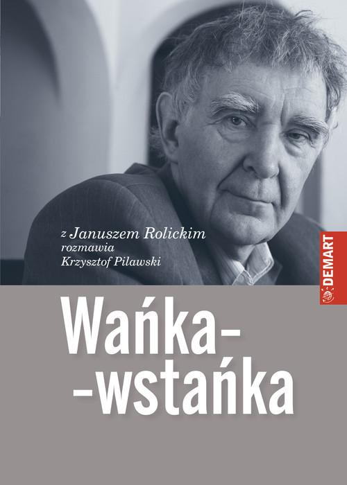 okładka Wańka-wstańka Z Januszem Rolickim rozmawia Krzysztof Pilawski, Książka | Janusz  Rolicki, Krzysztof  Pilawski