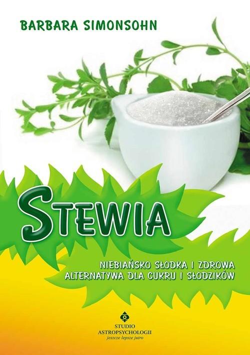 okładka Stewia Niebiańsko słodka i zdrowa alternatywa dla cukru i słodzików, Książka | Simonsohn Barbara