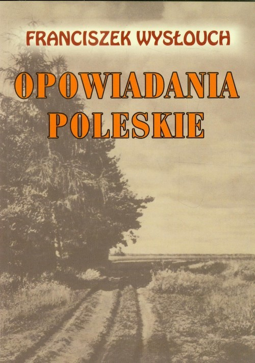 okładka Opowiadania Poleskie, Książka | Wysłouch Franciszek