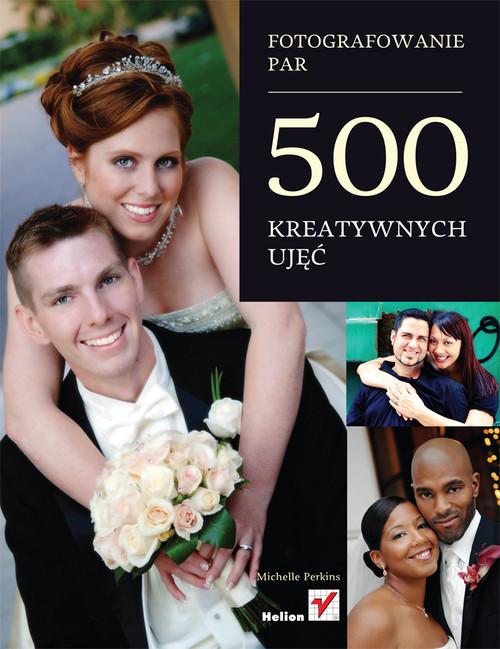 okładka Fotografowanie par 500 kreatywnych ujęć, Książka   Perkins Michelle