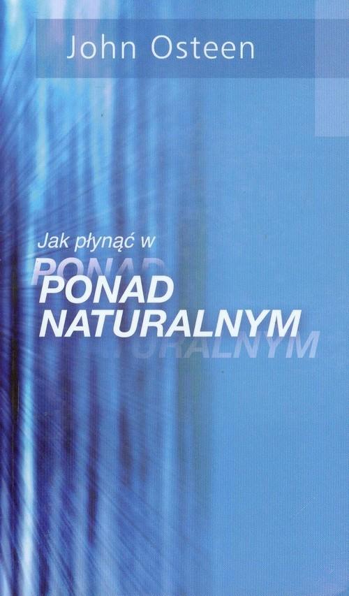 okładka Jak płynąć w ponad ponadnaturalnym, Książka | Osteen John