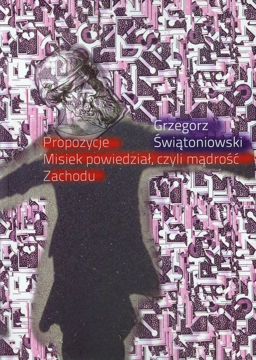 okładka Propozycje Misiek powiedział, czyli mądrość Zachoduksiążka |  | Świątoniowski Grzegorz
