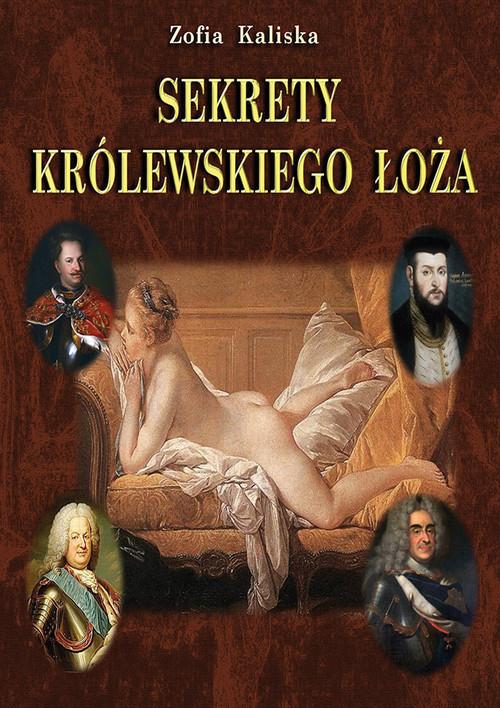 okładka Sekrety królewskiego łoża, Książka   Zofia Kaliska
