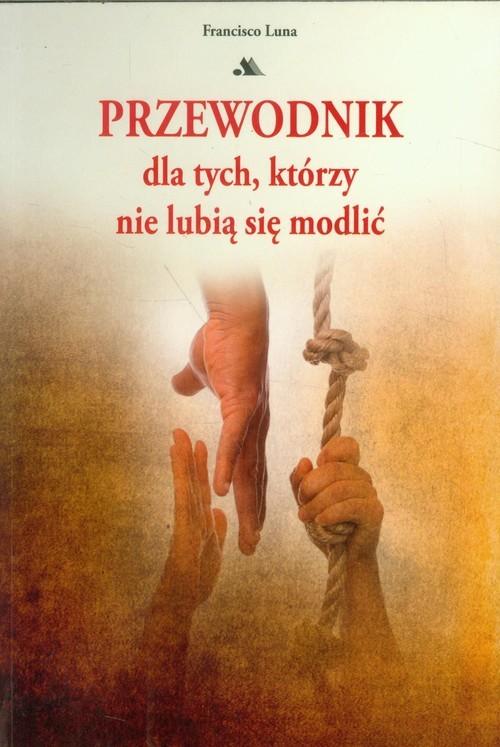 okładka Przewodnik dla tych którzy nie lubią się modlić, Książka   Luna Francisco