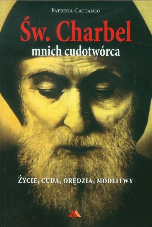 okładka Św Charbel Mnich cudotwórca Życie, cuda, orędzia, modlitwy, Książka | Patrizia Cattaneo