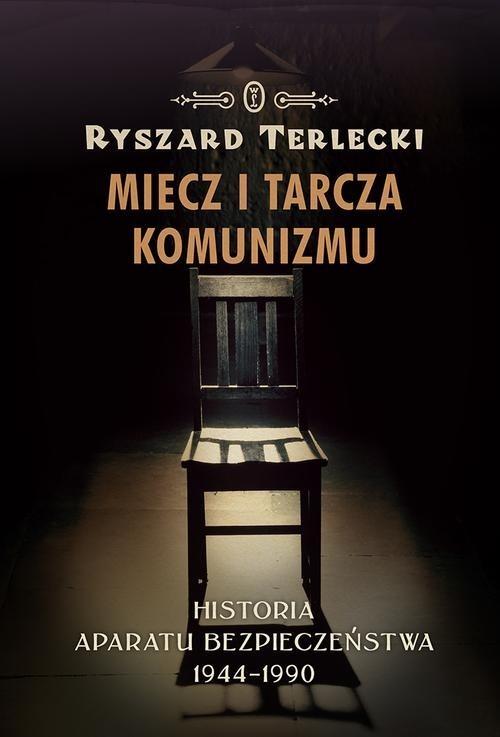 okładka Miecz i tarcza komunizmu Historia aparatu bezpieczeństwa 1944 -1990, Książka | Terlecki Ryszard