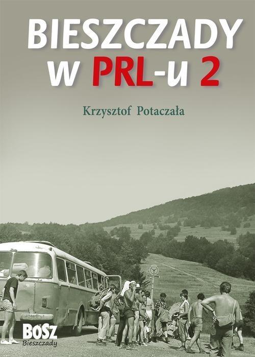 okładka Bieszczady w PRL-u 2, Książka   Potaczała Krzysztof