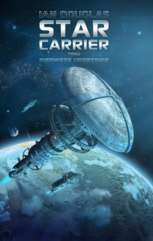 okładka Star Carrier Tom 1 Pierwsze uderzenie, Książka | Ian Douglas