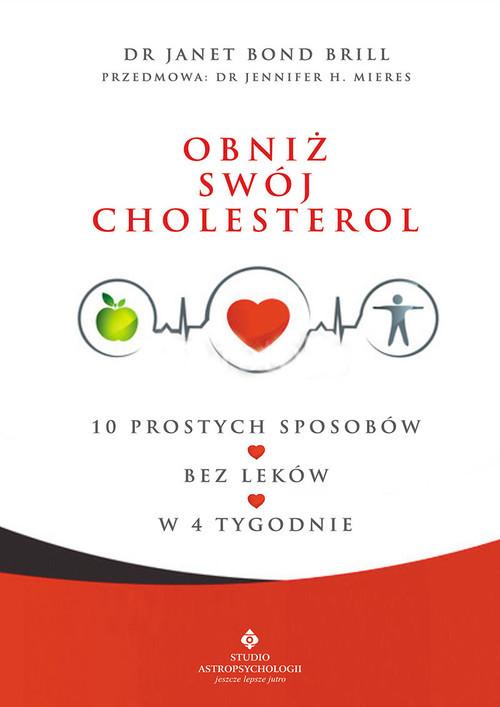 okładka Obniż swój cholesterol 10 prostych sposobów – bez leków – w 4 tygodnie –, Książka | Janet Bond Brill