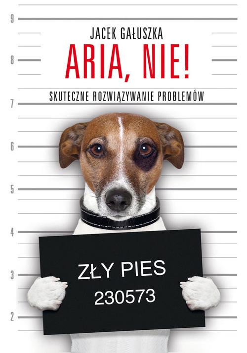 okładka Aria nie! Skuteczne rowiązywanie problemów, Książka | Gałuszka Jacek