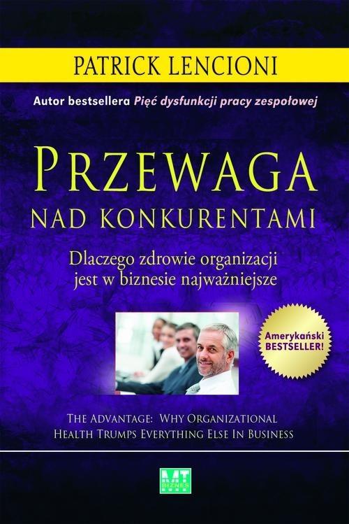 okładka Przewaga nad konkurentami Dlaczego zdrowie organizacji jest w biznesie najważniejsze, Książka | Patrick Lencioni