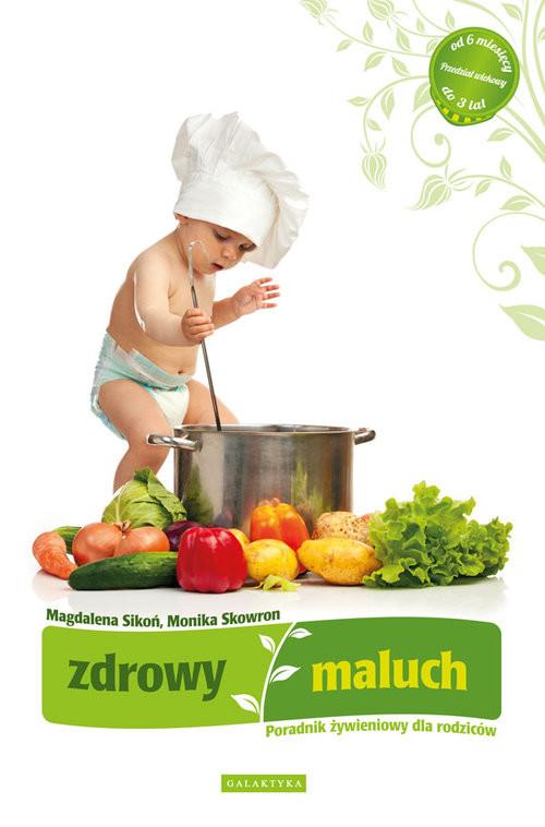 okładka Zdrowy maluch Poradnik żywieniowy dla rodziców, Książka | Magdalena Sikoń, Monika Skowron