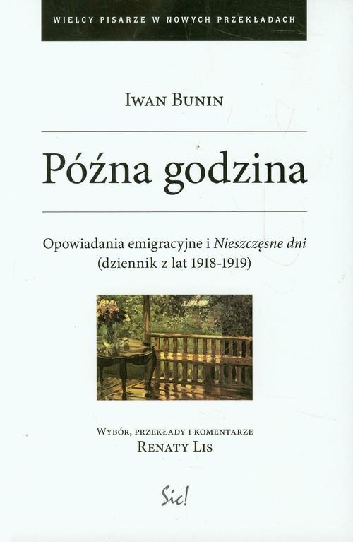 okładka Późna godzina Opowiadania emigracyjne i Nieszczęsne dni (dziennik z lat 1918-1919), Książka | Iwan Bunin