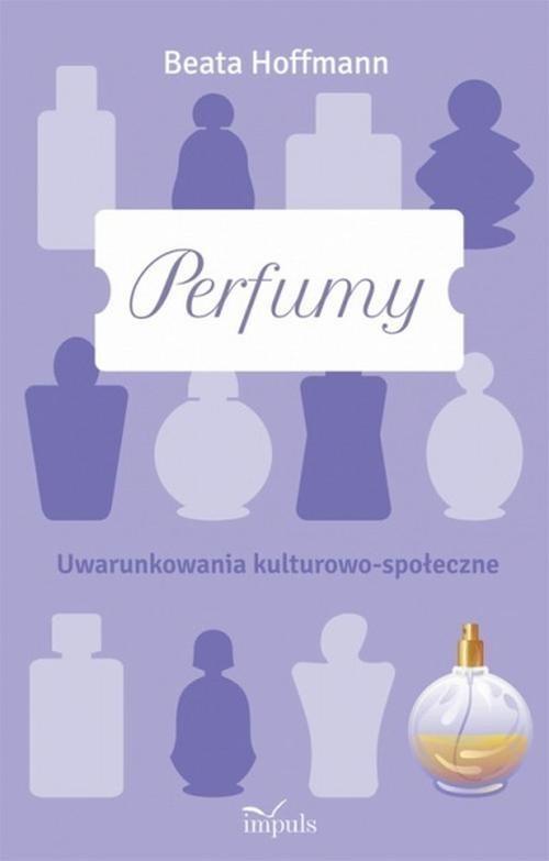okładka Perfumy Uwarunkowania kulturowo-społeczne, Książka | Hoffmann Beata