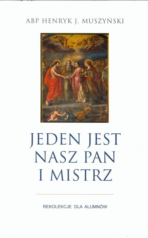 okładka Jeden jest nasz Pan i Mistrz Rekolekcje dla alumnów, Książka | Henryk J. Muszyński