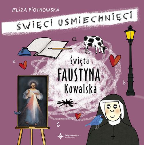 okładka Święta Faustyna Kowalska Święci uśmiechnięci, Książka | Eliza Piotrowska