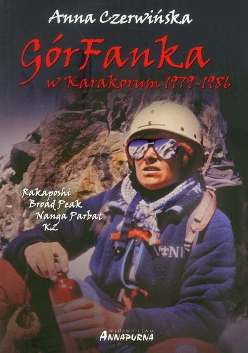 okładka GórFanka w Karakorum 1979-1986 K2 - Rakaposhi - Broad Peak - Nanga Parbat, Książka | Czerwińska Anna