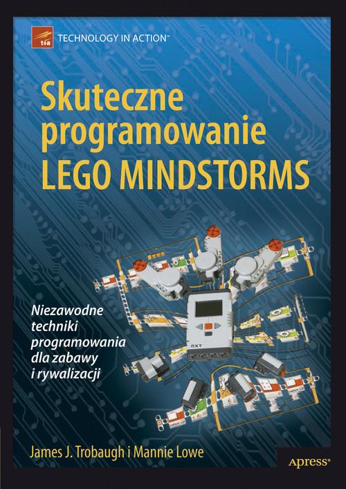okładka Skuteczne programowanie Lego Mindstorms, Książka | James J. Trobaugh, Mannie Lowe