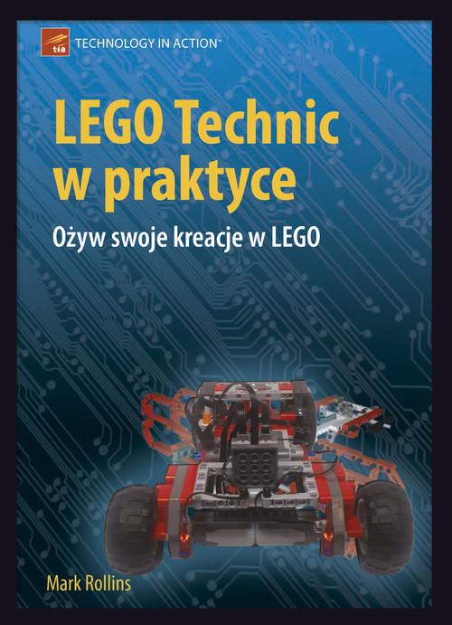 okładka LEGO Technic w praktyce Ożyw swoje kreacje w LEGO, Książka | Rollins Mark