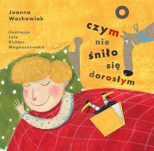 okładka O czym nie śniło się dorosłym, Książka | Wachowiak Joanna