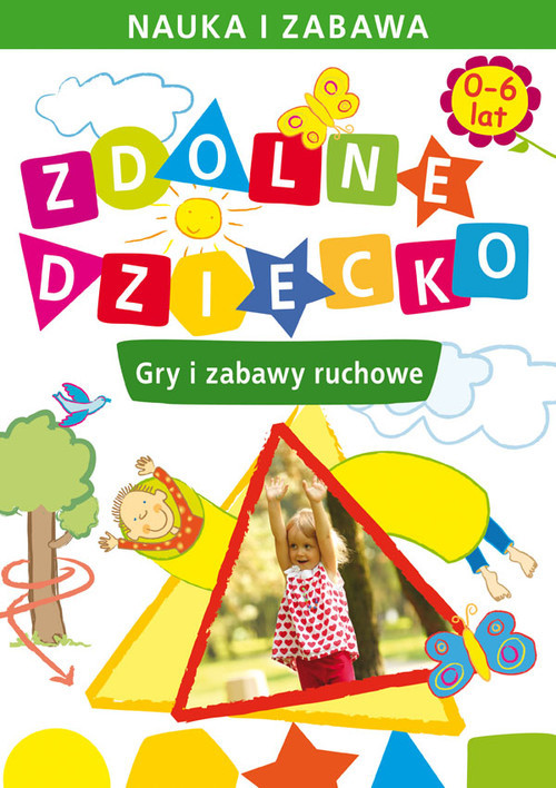 okładka Zdolne dziecko Gry i zabawy ruchowe 0-6 lat, Książka   Joanna  Paruszewska