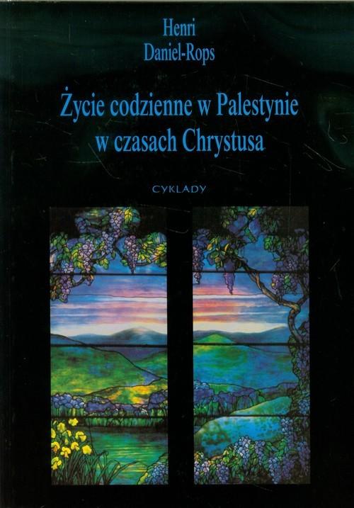 okładka Życie w Palestynie w czasach Chrystusaksiążka |  | Daniel-Rops Henri