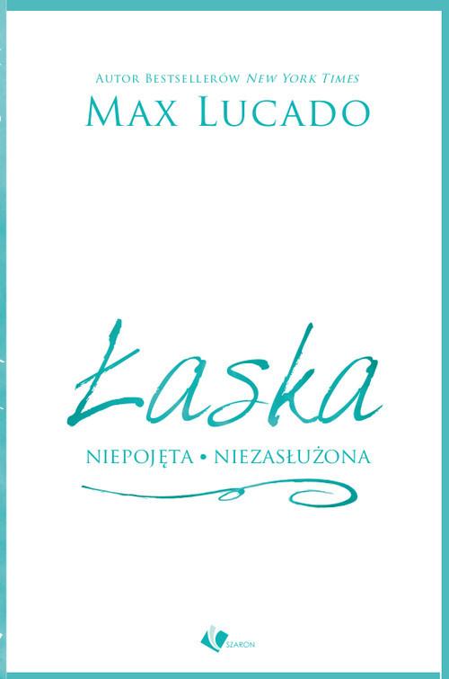 okładka Łaska niepojęta niezasłużona, Książka | Max Lucado