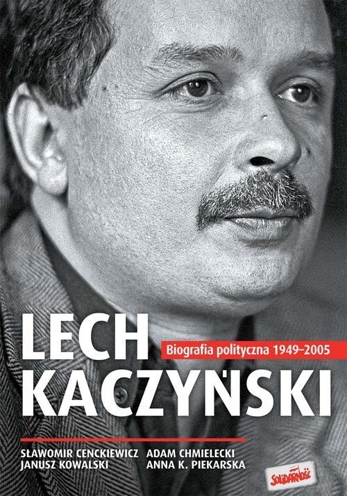 okładka Lech Kaczyński Biografia polityczna 1949-2005, Książka | Sławomir Cenckiewicz, Adam Chmielecki, Kowals