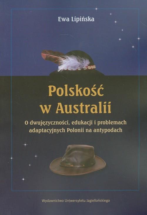 okładka Polskość w Australii  o dwujęzyczności, edukacji i problemach adaptacyjnych Polonii na antypodach, Książka | Lipińska Ewa