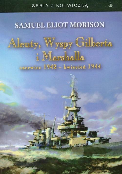 okładka Aleuty Wyspy Gilberta i Marshalla /karton/, Książka   Samuel Eliot Morison