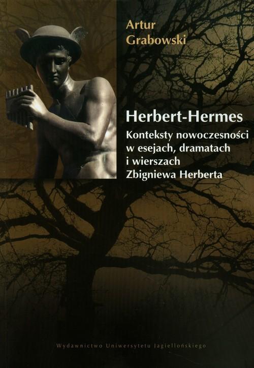okładka Herbert Hermes Konteksty nowoczesności w esejach, dramatach i wierszach Zbigniewa Herberta., Książka | Artur  Grabowski
