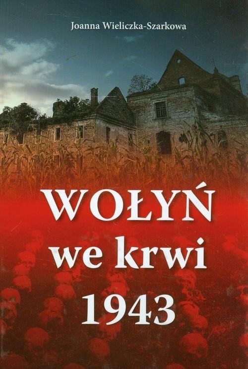 okładka Wołyń we krwi 1943, Książka | Wieliczka-Szarkowa Joanna