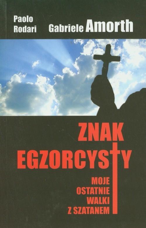 okładka Znak egzorcysty Moje ostatnie walki w szatanem, Książka | Gabriele Amorth, Paolo Rodari