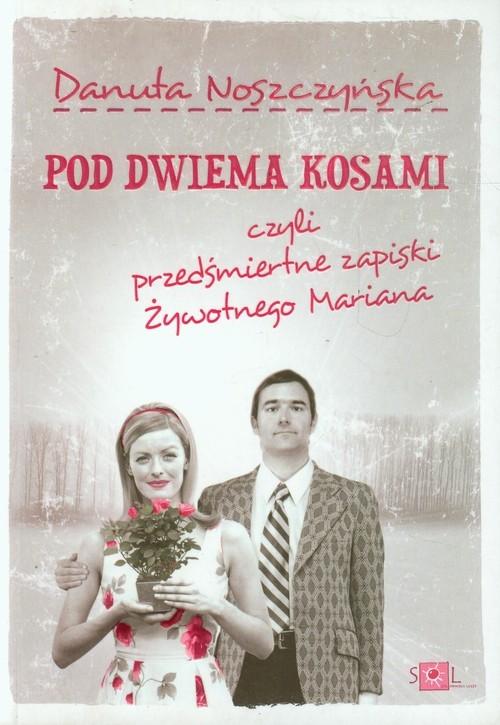 okładka Pod dwiema kosami czyli przedśmiertne zapiski żywotnego Mariana, Książka | Noszczyńska Danuta