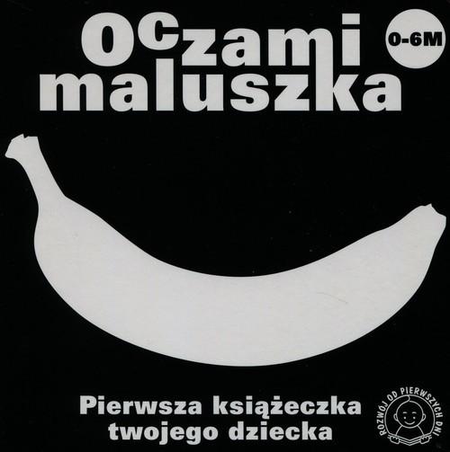 okładka Oczami maluszka Banan Pierwsza książeczka twojego dziecka, Książka |
