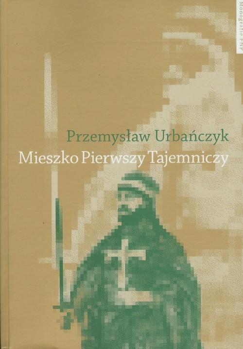 okładka Mieszko Pierwszy Tajemniczy, Książka | Urbańczyk Przemysław