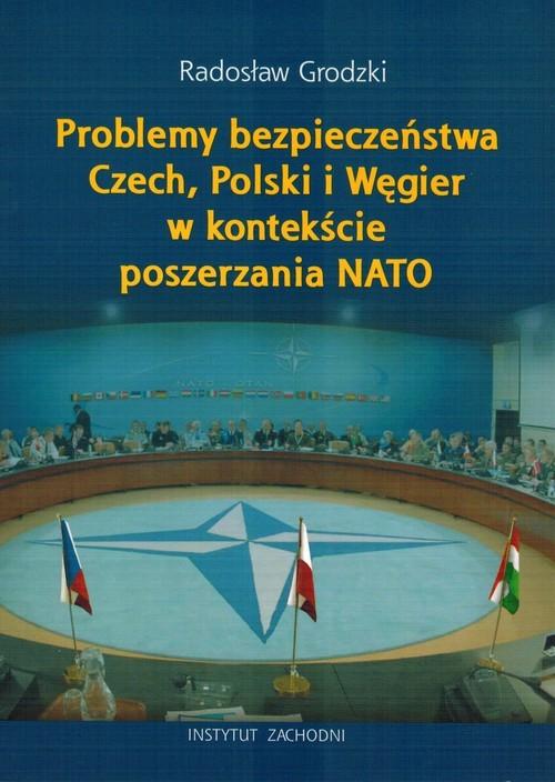 okładka Problemy bezpieczeństwa Czech, Polski i Węgier w kontekście poszerzania NATO, Książka | Grodzki Radosław