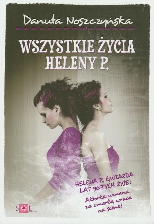 okładka Wszystkie życia Heleny P, Książka | Noszczyńska Danuta