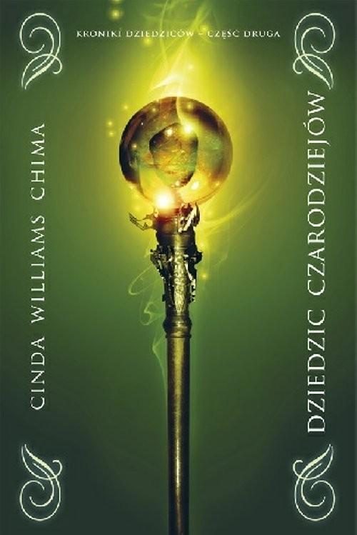 okładka Dziedzic czarodziejów Kroniki dziecziców Część 2, Książka   Chima Cinda Williams