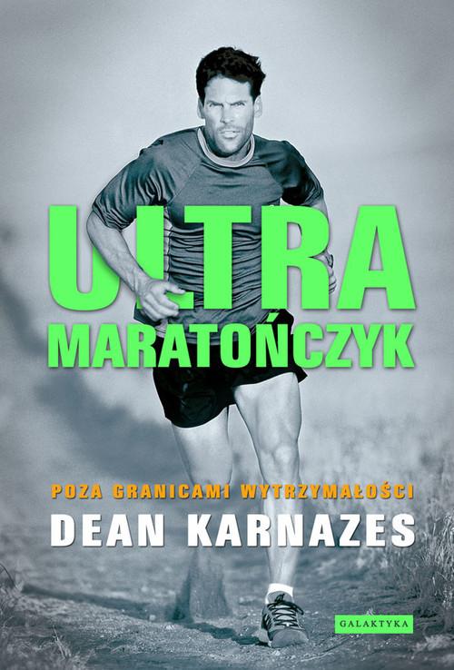 okładka Ultramaratończyk Poza granicami wytrzymałości, Książka | Karnazes Dean