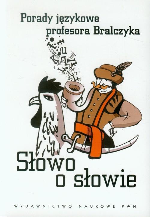 okładka Słowo o słowie Porady językowe profesora Bralczyka, Książka | Bralczyk Jerzy