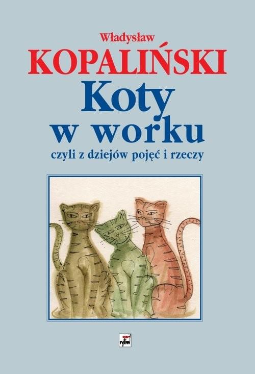 okładka Koty w worku, czyli z dziejów pojęć i rzeczy, Książka | Kopaliński Władysław